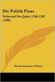 Die Politik Pisas: Wahrend Der Jahre 1268-1282 (1906)