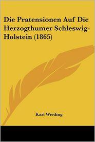 Die Pratensionen Auf Die Herzogthumer Schleswig-Holstein (1865)