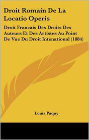 Droit Romain de La Locatio Operis: Droit Francais Des Droits Des Auteurs Et Des Artistes Au Point de Vue Du Droit Intenational (1884)
