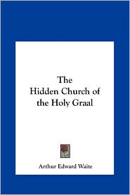 The Hidden Church of the Holy Graal