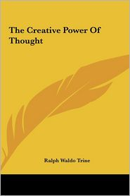 The Creative Power of Thought the Creative Power of Thought
