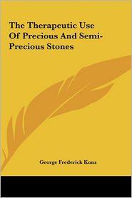 The Therapeutic Use of Precious and Semi-Precious Stones the Therapeutic Use of Precious and Semi-Precious Stones