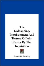 The Kidnapping, Imprisonment and Torture of John Kustos by the Inquisition
