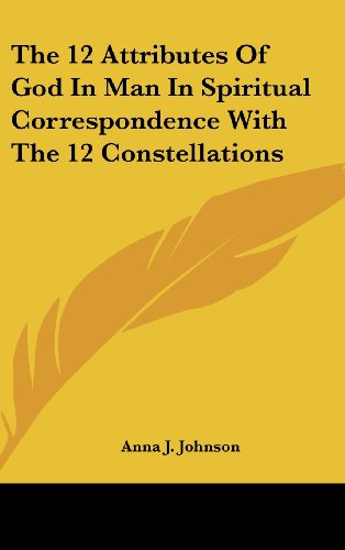 The 12 Attributes Of God In Man In Spiritual Correspondence With The 12 Constellations - Anna J. Johnson