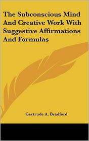 The Subconscious Mind and Creative Work with Suggestive Affirmations and Formulas