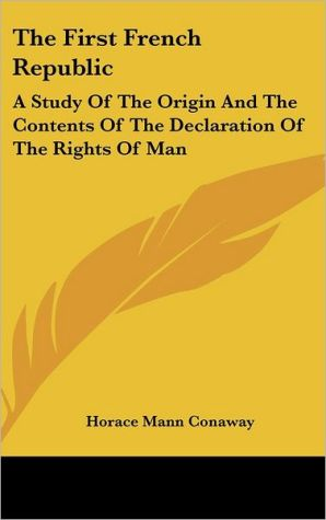 The First French Republic: A Study of the Origin and the Contents of the Declaration of the Rights of Man
