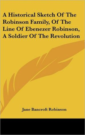 A Historical Sketch of the Robinson Family, of the Line of Ebenezer Robinson, a Soldier of the Revolution
