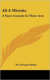 All a Mistake: A Farce Comedy in Three Acts