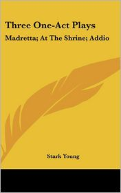 Three One-Act Plays: Madretta; At the Shrine; Addio