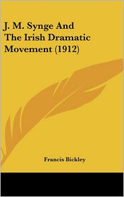 J. M. Synge and the Irish Dramatic Movement (1912)
