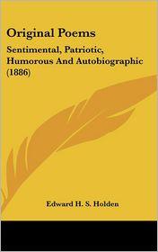 Original Poems: Sentimental, Patriotic, Humorous and Autobiographic (1886)