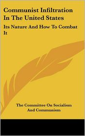Communist Infiltration in the United States: Its Nature and How to Combat It