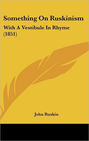 Something on Ruskinism: With a Vestibule in Rhyme (1851)