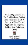 General Specifications for Steel Railroad Bridges and Structures: With a Section Making Them Applicable to Highway Bridges and Buildings (1906) - Buel, Albert Wells