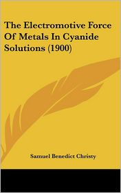The Electromotive Force of Metals in Cyanide Solutions (1900)