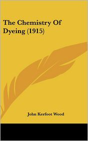 The Chemistry of Dyeing (1915)