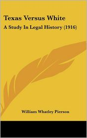 Texas Versus White: A Study in Legal History (1916)
