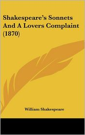 Shakespeare's Sonnets and a Lovers Complaint (1870)