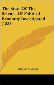 The State of the Science of Political Economy Investigated (1838)