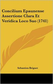 Concilium Epaunense Assertione Clara Et Veridica Loco Suo (1741)