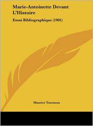 Marie-Antoinette Devant L'Histoire: Essai Bibliographique (1901)