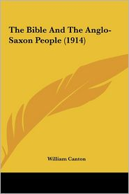 The Bible and the Anglo-Saxon People (1914) the Bible and the Anglo-Saxon People (1914)