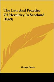 The Law and Practice of Heraldry in Scotland (1863)
