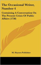 The Occasional Writer, Number 4: Containing a Conversation on the Present Crisis of Public Affairs (1738)