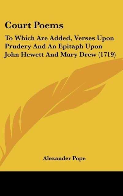 Court Poems: To Which Are Added, Verses Upon Prudery and an Epitaph Upon John Hewett and Mary Drew (1719)