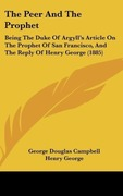 The Peer and the Prophet: Being the Duke of Argyll's Article on the Prophet of San Francisco, and the Reply of Henry George (1885)
