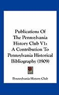Publications of the Pennsylvania History Club V1: A Contribution to Pennsylvania Historical Bibliography (1909)