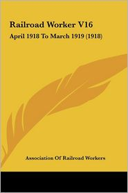Railroad Worker V16: April 1918 to March 1919 (1918)