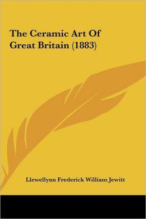 The Ceramic Art of Great Britain (1883)