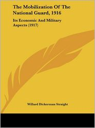 The Mobilization of the National Guard, 1916: Its Economic and Military Aspects (1917)