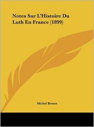 Notes Sur L'Histoire Du Luth En France (1899)
