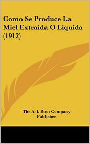 Como Se Produce La Miel Extraida O Liquida (1912)