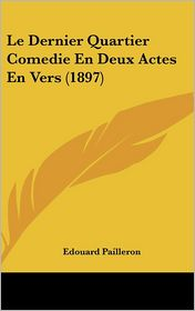 Le Dernier Quartier Comedie En Deux Actes En Vers (1897)