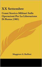 XX Settembre: Cenni Storico-Militari Sulle Operazioni Per La Liberazione Di Roma (1905)
