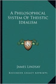 A Philosophical System of Theistic Idealism