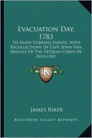 Evacuation Day, 1783 Evacuation Day, 1783: Its Many Stirring Events, with Recollections of Capt. John Vits Many Stirring Events, with Recollections of