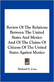 Review of the Relations Between the United States and Mexico and of the Claims of Citizens of the United States Against Mexico