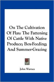 On the Cultivation of Flax: The Fattening of Cattle with Native Produce; Box-Feeding; And Summer-Grazing