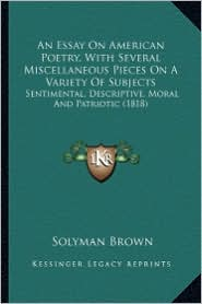 An Essay on American Poetry, with Several Miscellaneous Piecan Essay on American Poetry, with Several Miscellaneous Pieces on a Variety of Subjects E