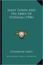 Saint Egwin and His Abbey of Evesham (1904) Saint Egwin and His Abbey of Evesham (1904)