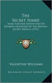 The Secret Hand: Some Further Adventures by Desmon Okewood of the British Secret Service (1919)