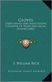 Gloves: Their Annals and Associations; A Chapter of Trade and Social History (1883)
