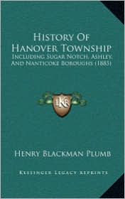 History of Hanover Township History of Hanover Township: Including Sugar Notch, Ashley, and Nanticoke Boroughs (1885)Including Sugar Notch, Ashley, an