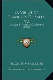 La Vie de St. Francois de Sales V2: Eveque Et Prince de Geneve (1701)