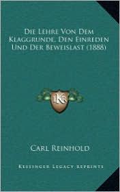 Die Lehre Von Dem Klaggrunde, Den Einreden Und Der Beweislast (1888)