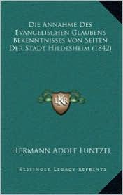 Die Annahme Des Evangelischen Glaubens Bekenntnisses Von Seiten Der Stadt Hildesheim (1842)